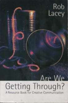 Are We Getting Through?: A Resource Book For Creative Communication - Rob Lacey