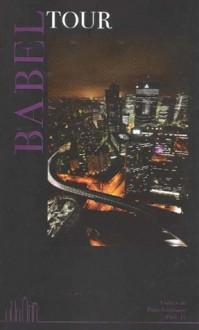Babel Tour - John Calder, Barth Anderson, Peter Gibson, Adam Biro, Lea Silhol, Rui Knopfli, Franck Ferric, Rada Iveković, Université Paris-Sorbonne (collectif), Simon Brace