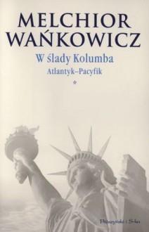 Atlantyk - Pacyfik - Melchior Wańkowicz