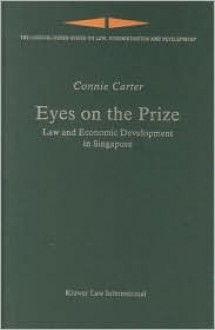Eyes on the Prize: Law and Economic Development in Signapore - Connie Carter