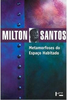 Metamorfoses do espaco habitado: Fundamentos teoricos e metodologicos da geografia (Geografia, teoria e realidade) - Milton Santos