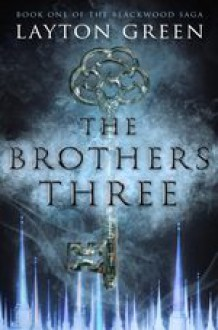 The Brothers Three: Book One of The Blackwood Saga (Volume 1) - Layton Green