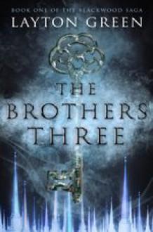 The Brothers Three: Book One of The Blackwood Saga (Volume 1) - Layton Green