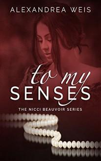 To My Senses - Alexandrea Weis