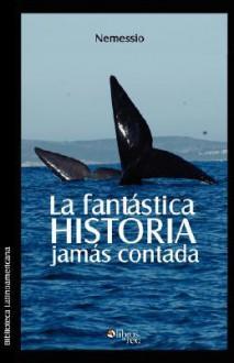 La Fantastica Historia Jamas Contada - Nemessio