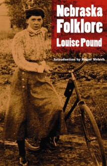 Nebraska Folklore (Second Edition) - Louise Pound, Roger Welsch, Roger L. Welsch