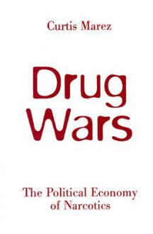 Drug Wars: The Political Economy Of Narcotics - Curtis Marez