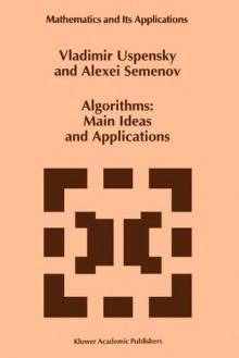 Algorithms: Main Ideas and Applications - Vladimir A. Uspensky, A. L. Semenov