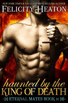 Haunted by the King of Death (Eternal Mates Paranormal Romance Series Book 11) - Felicity E. Heaton