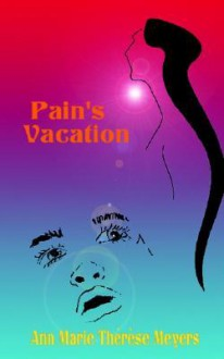 Pain's Vacation - Ann Marie Thrse Meyers