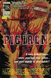 Pig Iron - David James Keaton
