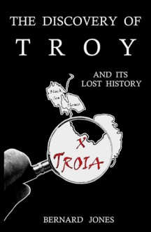 The Discovery of Troy and its Lost History - Bernard E. Jones