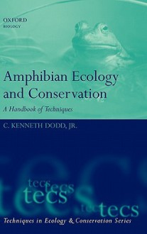 Amphibian Ecology and Conservation: A Handbook of Techniques - C. Kenneth Dodd Jr.