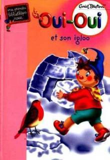 Oui-Oui et son igloo - Enid Blyton