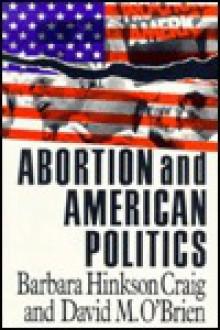 Abortion and American Politics (American Politics Series) - Barbara Hinkson Craig, David M. O'Brien