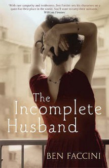 The Incomplete Husband - Ben Faccini