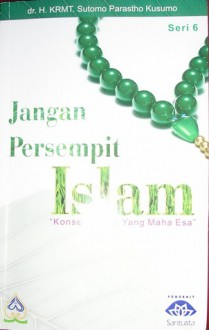 Jangan Persempit Islam - Sutomo Parastho Kusumo