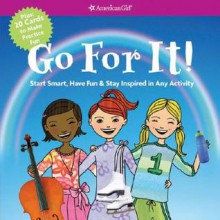 Go for It!: Start Smart, Have Fun, & Stay Inspired in Any Activity [With Practice Cards] - Carrie Anton, Shannon Laskey, Camela Decaire