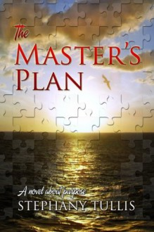 The Master's Plan: A Novel About Purpose (9999 Miracle Circle) (Volume 1) - Stephany Tullis