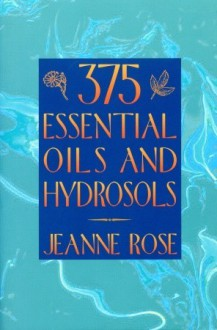 375 Essential Oils and Hydrosols - Jeanne Rose