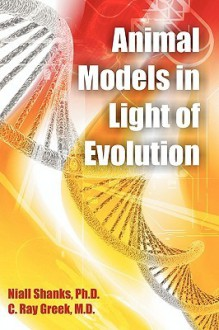 Animal Models in Light of Evolution - Niall Shanks, C. Greek