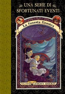 La funesta finestra: Una serie di sfortunati eventi 3 (Italian Edition) - Lemony Snicket, B. Helquist, Spagnol