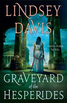 The Graveyard of the Hesperides: A Flavia Albia Novel (Flavia Albia Series) - Lindsey Davis