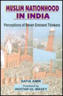 Muslim nationhood in India: Perceptions of seven eminent thinkers - Safia Amir