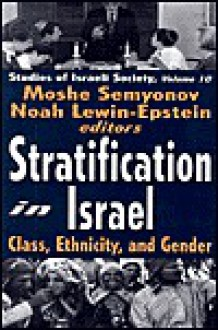 Stratification in Israel: Class, Ethnicity, and Gender - Moshe Semyonov