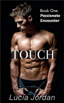 Touch: Passionate Encounter - Lucia Jordan