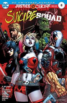 Suicide Squad (2016-) #8 - Rob Williams,Alex Sinclair,Scott Williams,Sandra Hope,Francesco Mattina,Jim Lee,Giuseppe Camuncoli