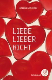 Liebe lieber nicht - Patricia Schröder