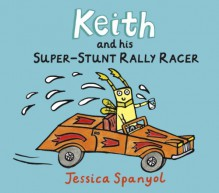 Keith and His Super-Stunt Rally Racer: A Mini Bugs Book - Jessica Spanyol