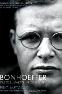 Bonhoeffer: Pastor, Martyr, Prophet, Spy - Eric Metaxas,Timothy Keller