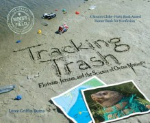 Tracking Trash: Flotsam, Jetsam, and the Science of Ocean Motion (Scientists in the Field Series) - Loree Griffin Burns