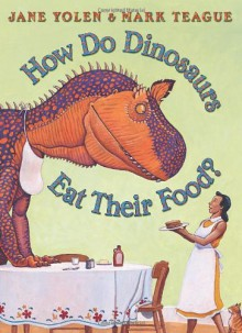 How Do Dinosaurs Eat Their Food? - Jane Yolen,Mark Teague
