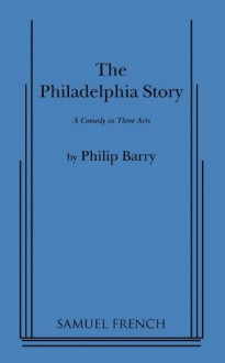 The Philadelphia Story - Philip Barry