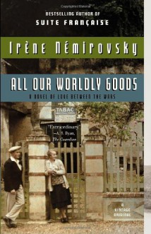 All Our Worldly Goods - Irene Nemirovsky
