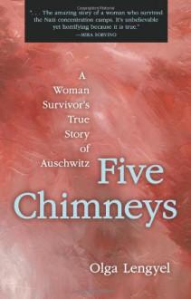 Five Chimneys: The Story of Auschwitz - Olga Lengyel
