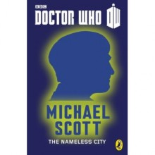 The Nameless City (Doctor Who 50th Anniversary E-Shorts, #2) - Michael Scott