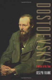 Dostoevsky: A Writer in His Time - Joseph Frank