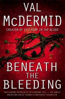 Beneath the Bleeding [Tony Hill] Signed copy - Val McDermid