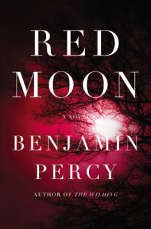 Red Moon - Benjamin Percy
