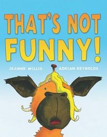 That's Not Funny! - Jeanne Willis, Adrian Reynolds