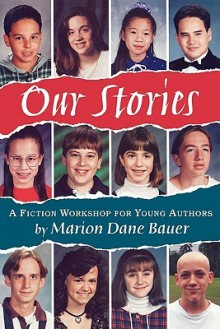 Our Stories: A Fiction Workshop for Young Authors - Marion Dane Bauer, James Cross Giblin