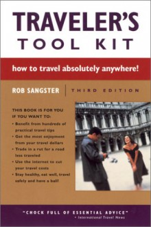Traveler's Tool Kit: How to Travel Absolutely Anywhere! - Rob Sangster
