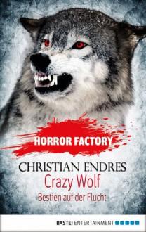 Crazy Wolf - Bestien auf der Flucht - Christan Endres