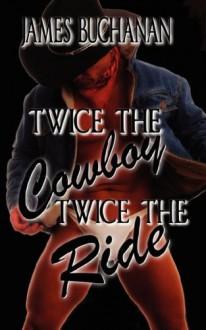 Twice the Cowboy / Twice the Ride - James Buchanan