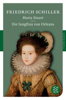 Maria Stuart - Die Jungfrau von Orleans - Friedrich von Schiller
