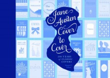 Jane Austen Cover to Cover: 200 Years of Classic Book Covers - Margaret C. Sullivan